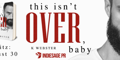 RELEASE BLITZ & GIVEAWAY: THIS ISN'T OVER, BABY by K. Webster