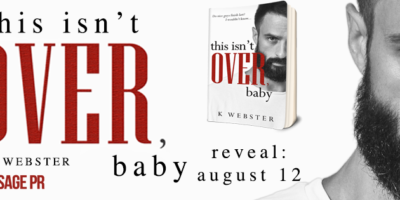 COVER REVEAL & GIVEAWAY: THIS ISN'T OVER, BABY by K. Webster