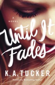 COVER REVEAL: UNTIL IT FADES by K.A. Tucker