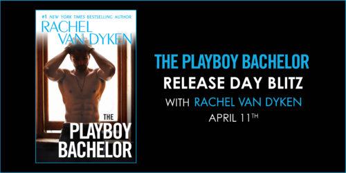 *SURPRISE* NEW RELEASE w/EXCERPT & GIVEAWAY: THE PLAYBOY BACHELOR by Rachel Van Dyken
